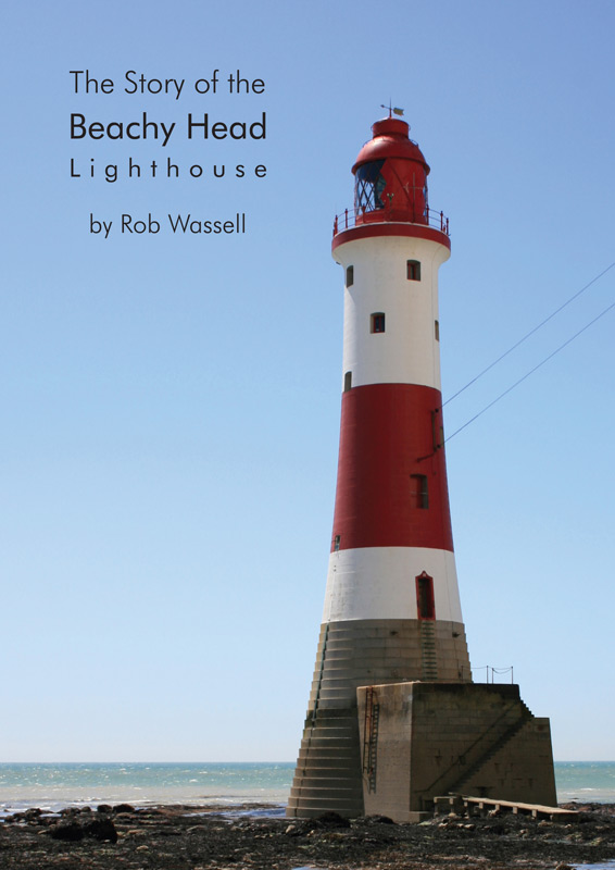 The Story of the Beachy Head Lighthouse by Rob Wassell